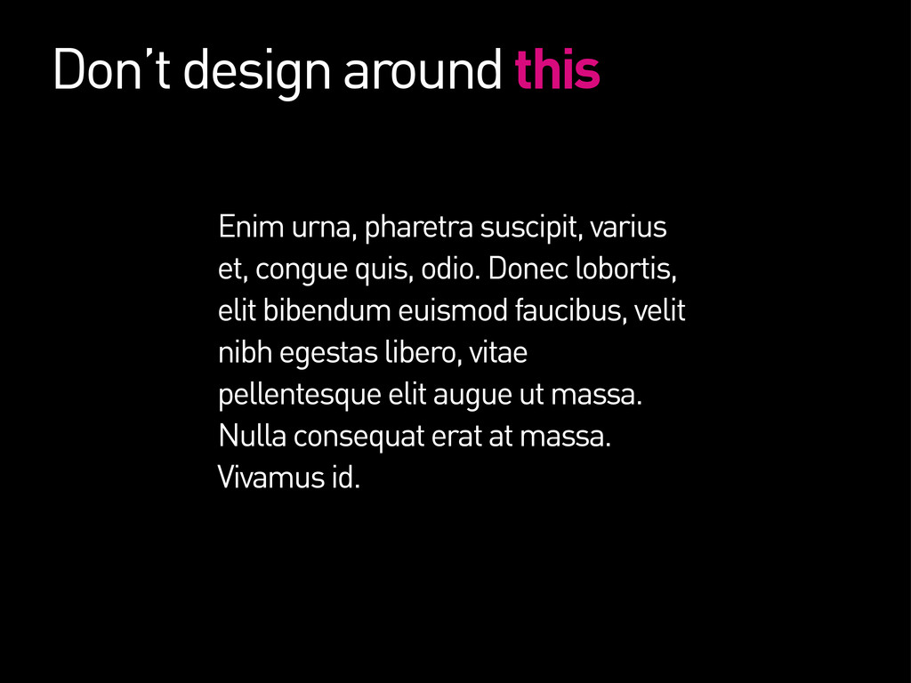 Don't design around this Enim urna, pharetra su...