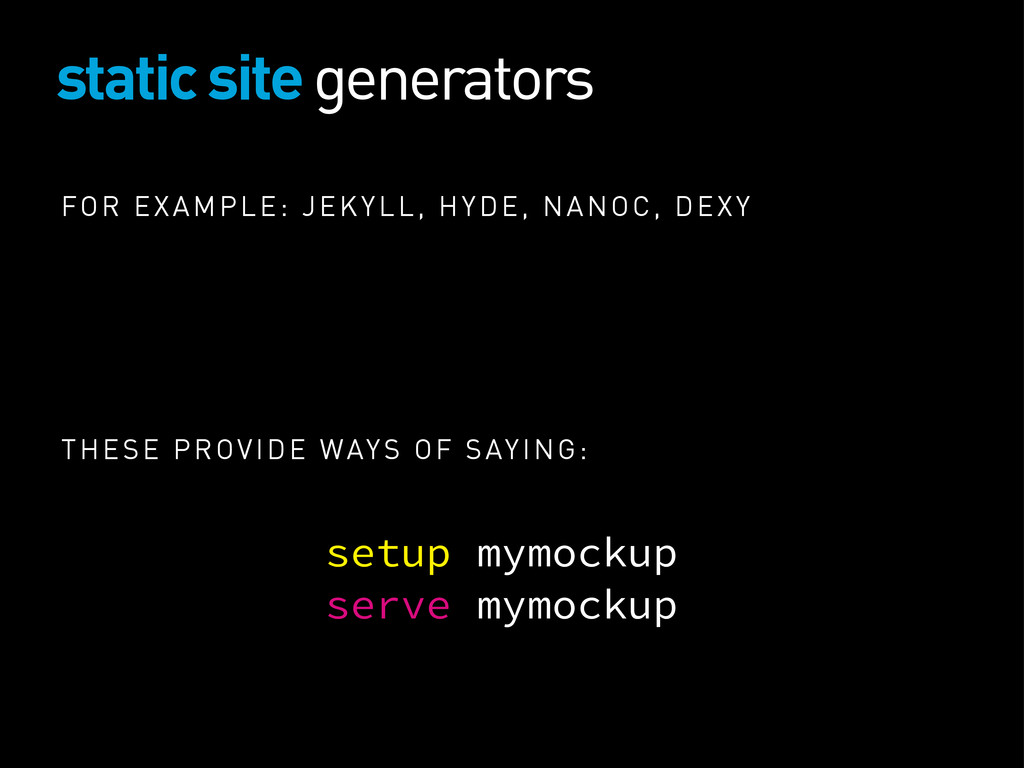 static site generators FOR EXAMPLE: JEKYLL, HYD...