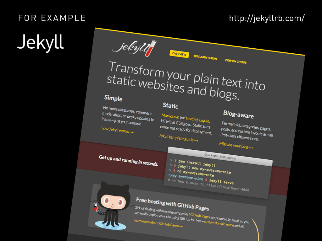 Jekyll FOR EXAMPLE http://jekyllrb.com/