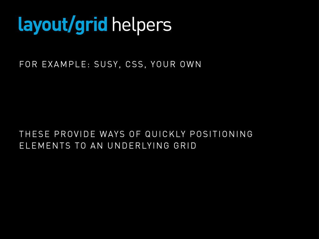 layout/grid helpers FOR EXAMPLE: SUSY, CSS, YOU...