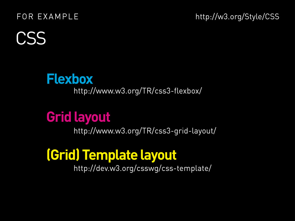 CSS FOR EXAMPLE http://w3.org/Style/CSS Flexbox...