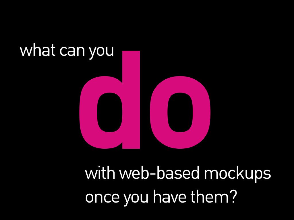 do what can you with web-based mockups once you...