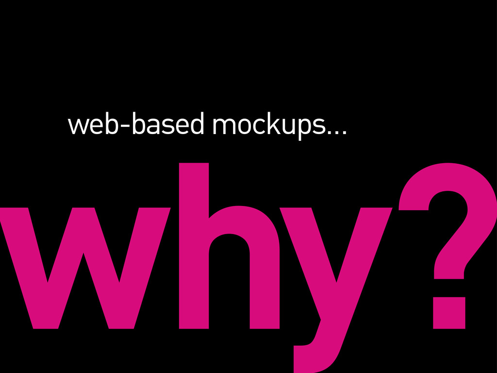 why? web-based mockups…