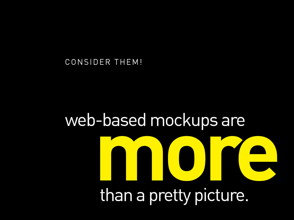 more web-based mockups are than a pretty pictur...