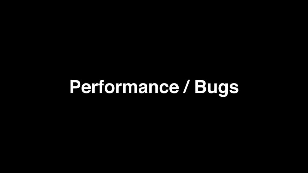 Performance / Bugs