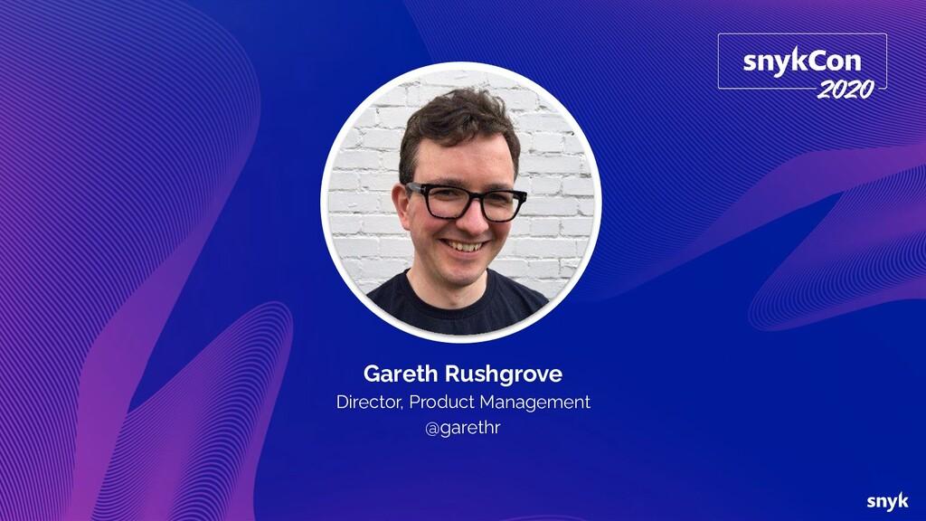 Gareth Rushgrove Director, Product Management @...