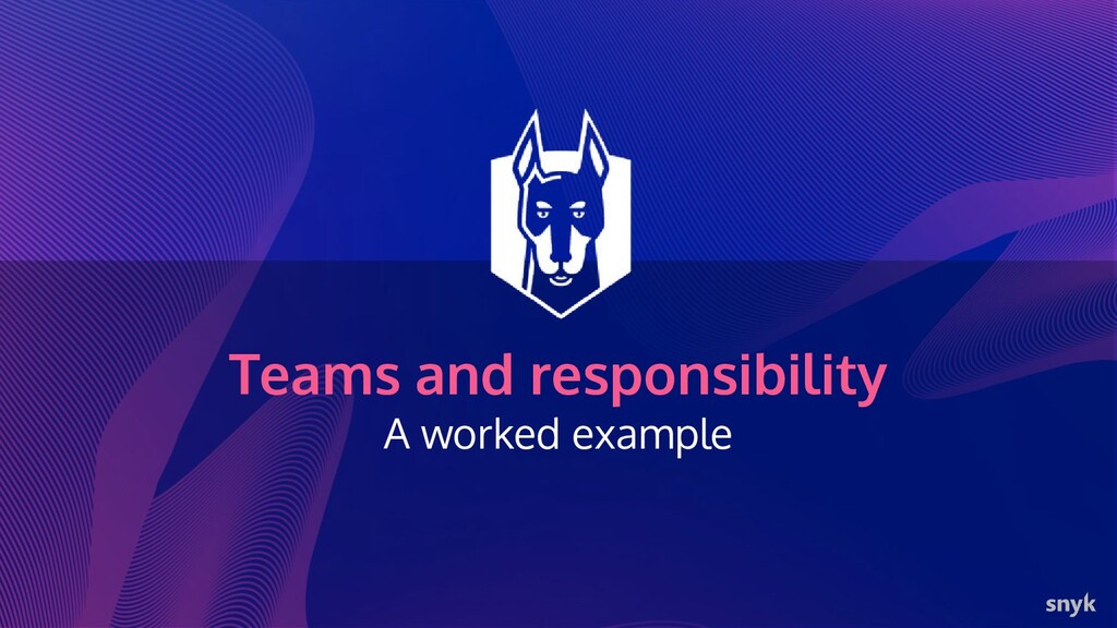 Teams and responsibility A worked example