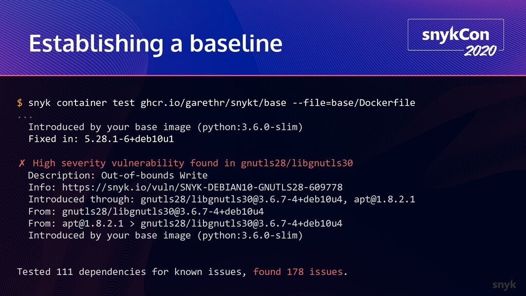 Establishing a baseline $ snyk container test g...