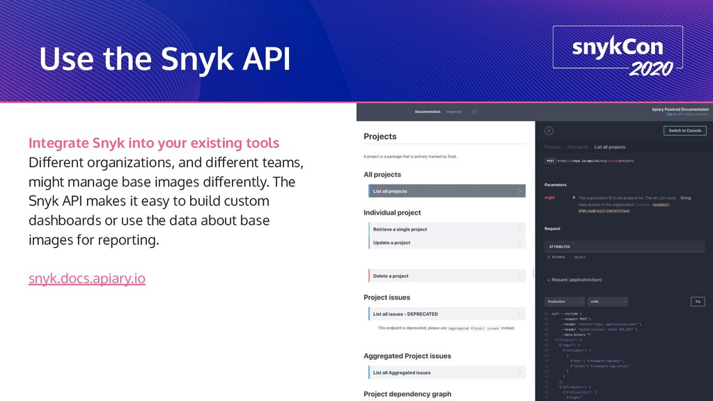 Use the Snyk API Integrate Snyk into your exist...