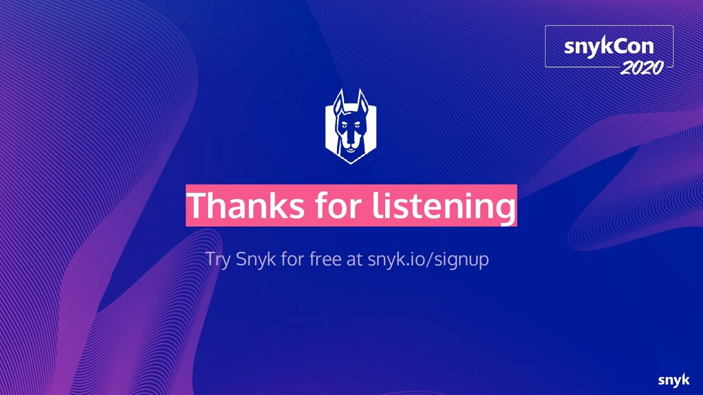 Thanks for listening Try Snyk for free at snyk....