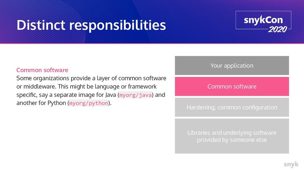 Distinct responsibilities Common software Some ...
