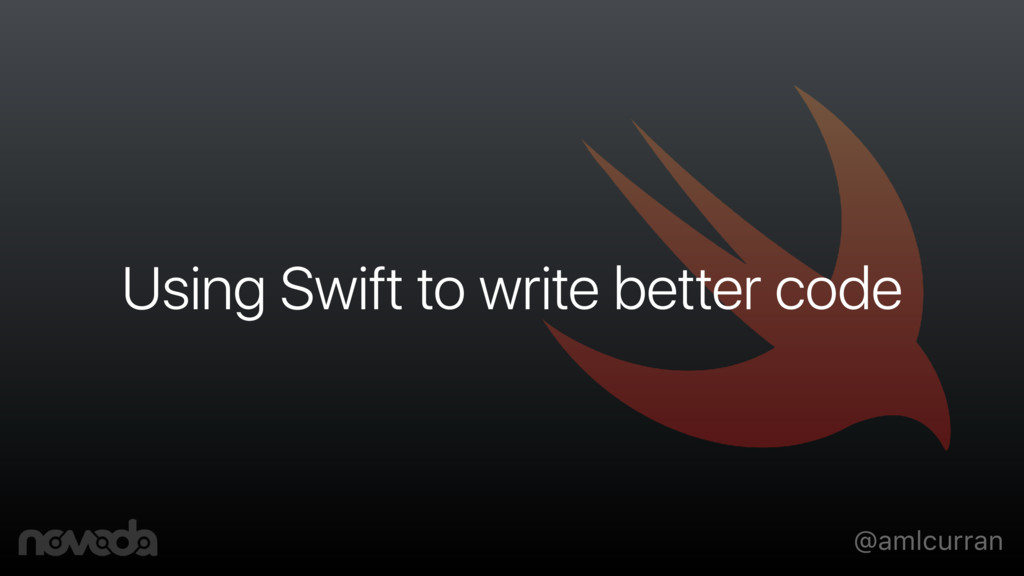 @amlcurran Using Swift to write better code