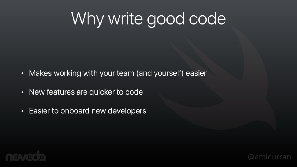@amlcurran Why write good code • Makes working ...