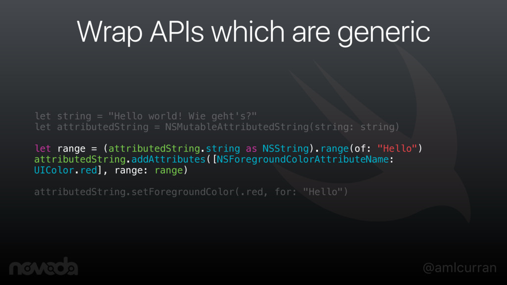 @amlcurran Wrap APIs which are generic let stri...