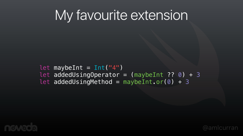 @amlcurran My favourite extension let maybeInt ...