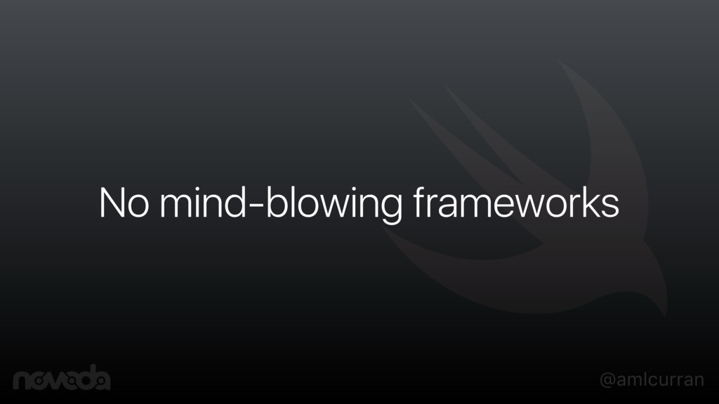 @amlcurran No mind-blowing frameworks