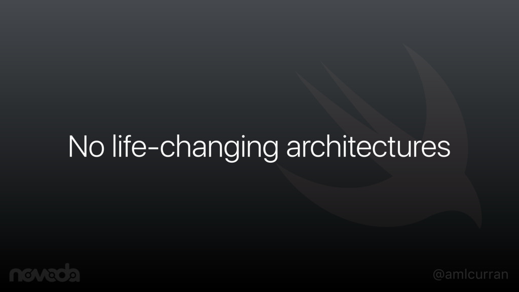 @amlcurran No life-changing architectures