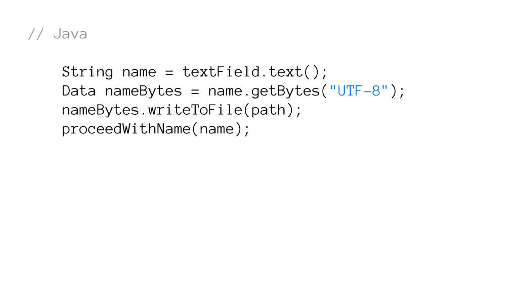 // Java String name = textField.text(); Data na...
