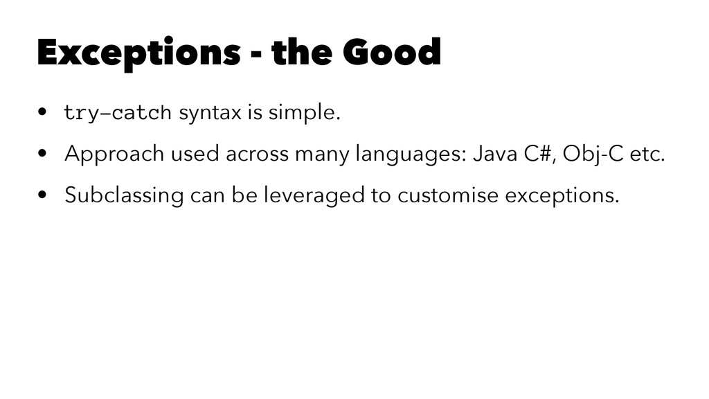 Exceptions - the Good • try-catch syntax is sim...
