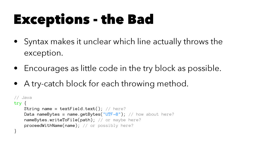 Exceptions - the Bad • Syntax makes it unclear ...