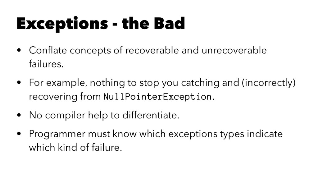 Exceptions - the Bad • Conflate concepts of reco...