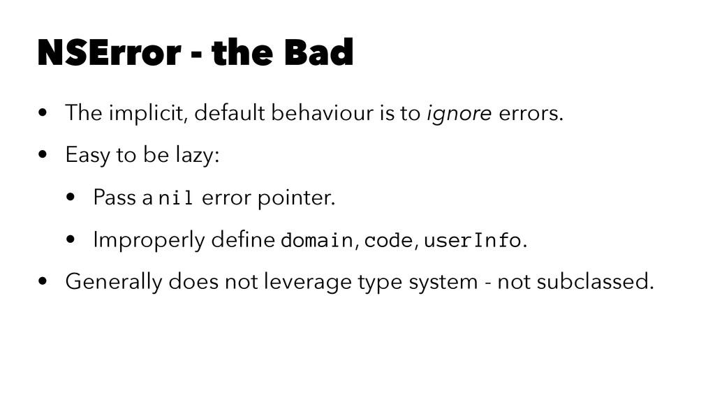 NSError - the Bad • The implicit, default behav...