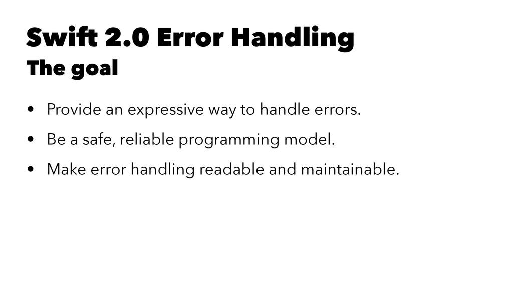 Swift 2.0 Error Handling The goal • Provide an ...