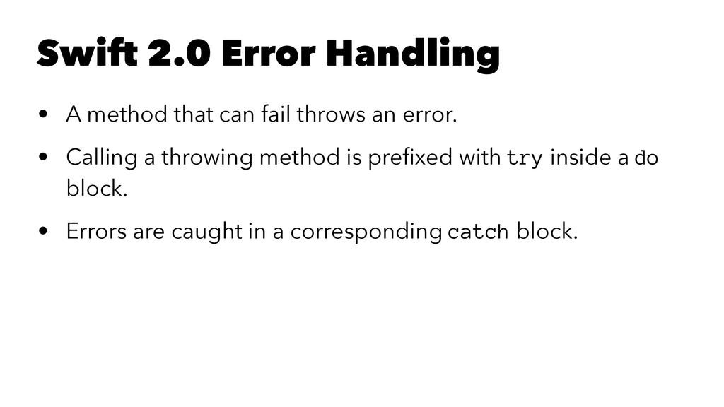 Swift 2.0 Error Handling • A method that can fa...