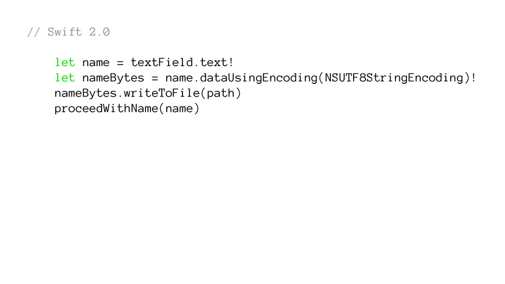 // Swift 2.0 let name = textField.text! let nam...