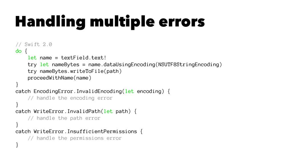 Handling multiple errors // Swift 2.0 do { let ...