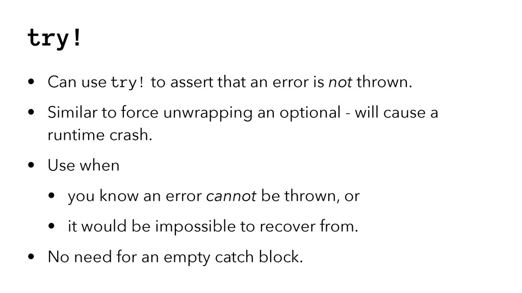 try! • Can use try! to assert that an error is ...