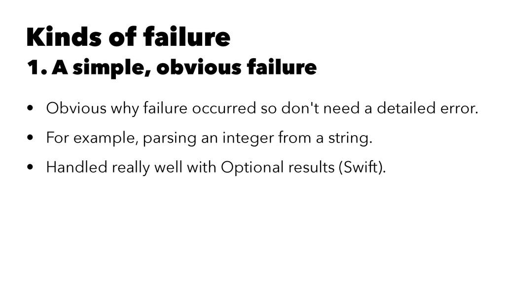 Kinds of failure 1. A simple, obvious failure •...