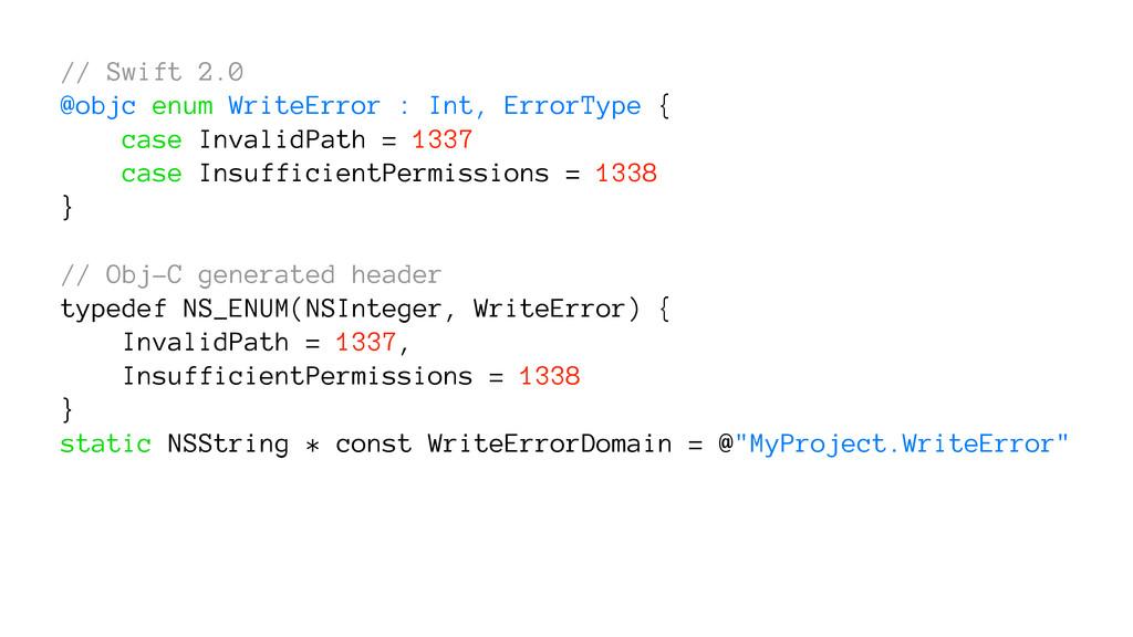 // Swift 2.0 @objc enum WriteError : Int, Error...