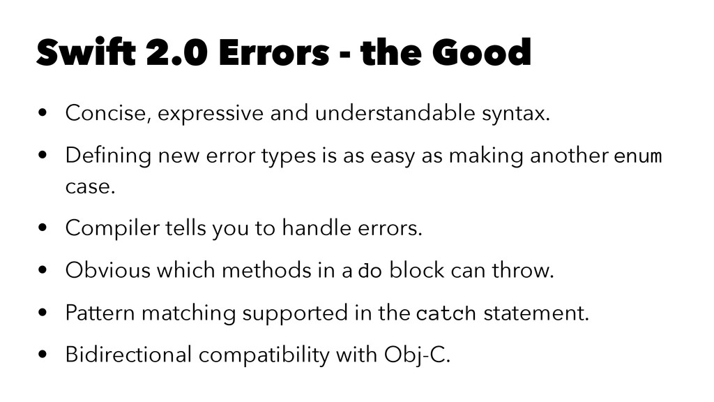 Swift 2.0 Errors - the Good • Concise, expressi...