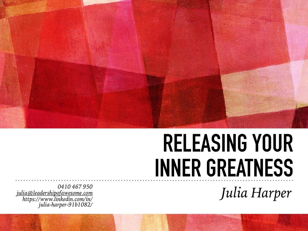 RELEASING YOUR INNER GREATNESS 0410 467 950 jul...