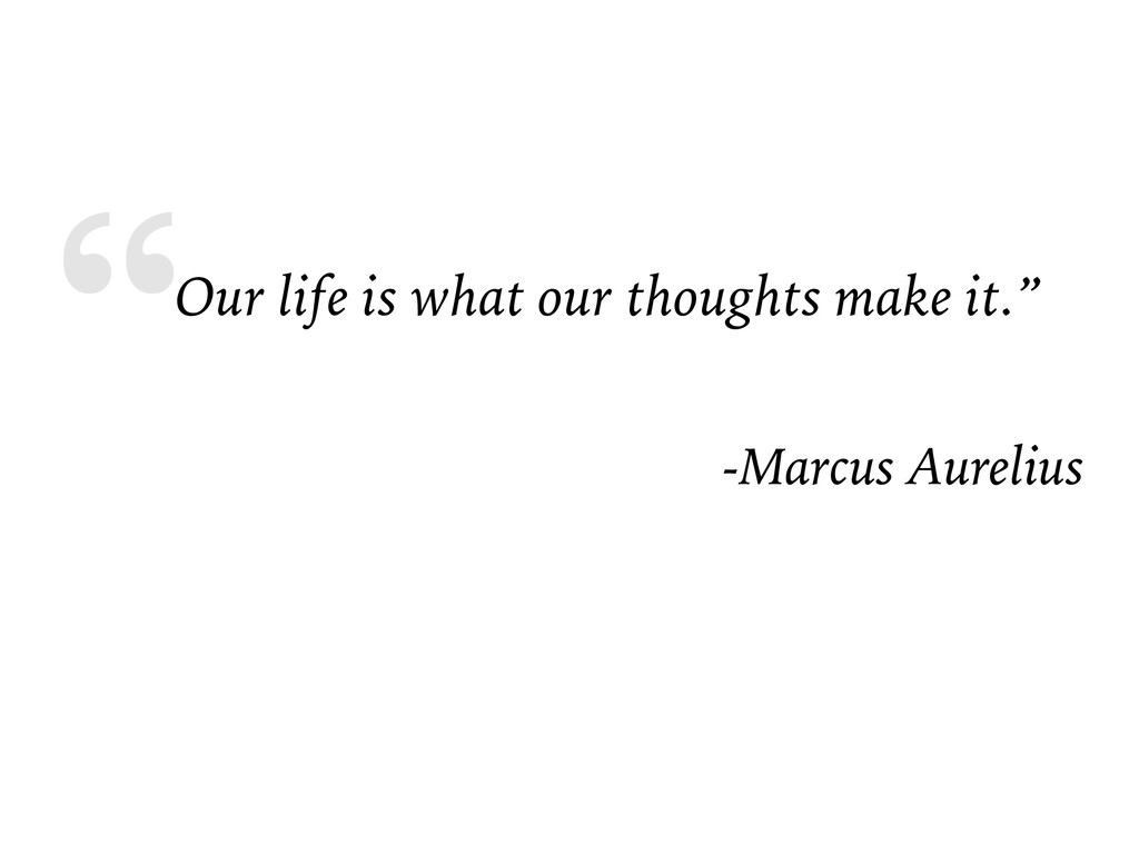 """Our life is what our thoughts make it."" -Marcu..."