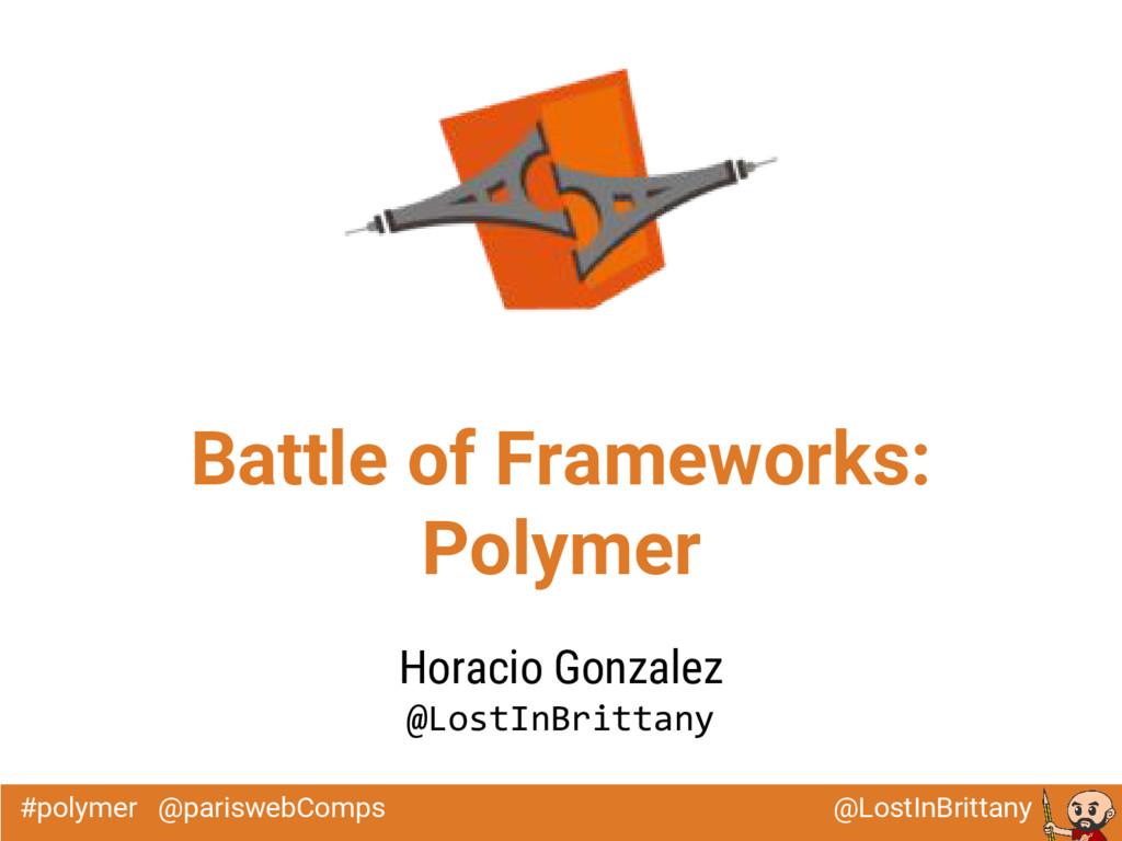@LostInBrittany #polymer @pariswebComps Battle ...