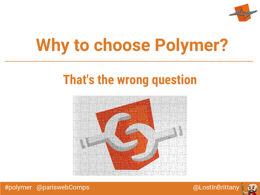 @LostInBrittany #polymer @pariswebComps Why to ...