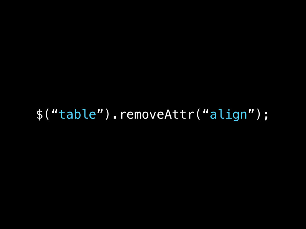 """$(""""table"""").removeAttr(""""align"""");"""