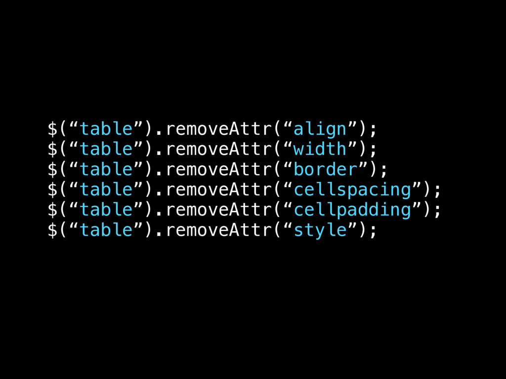 """$(""""table"""").removeAttr(""""align""""); $(""""table"""").remo..."""