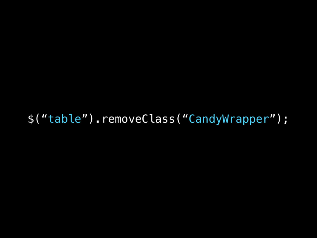 """$(""""table"""").removeClass(""""CandyWrapper"""");"""