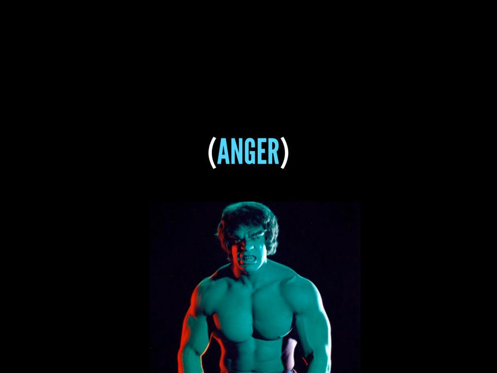 (ANGER)