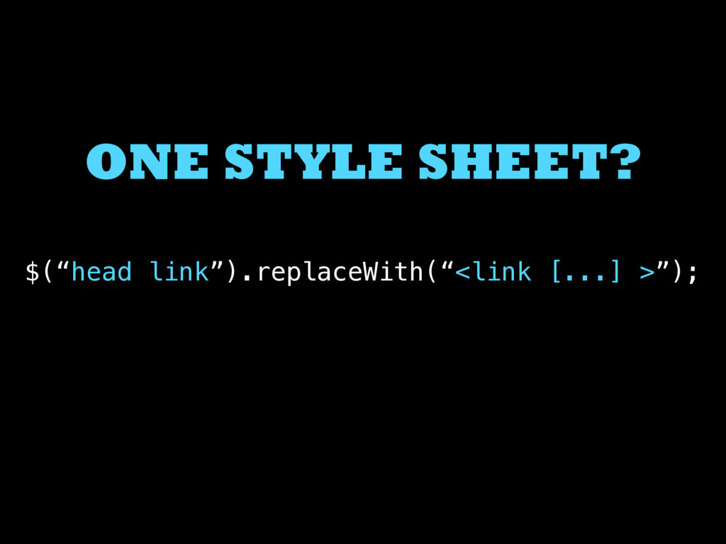 """ONE STYLE SHEET? $(""""head link"""").replaceWith(""""<l..."""