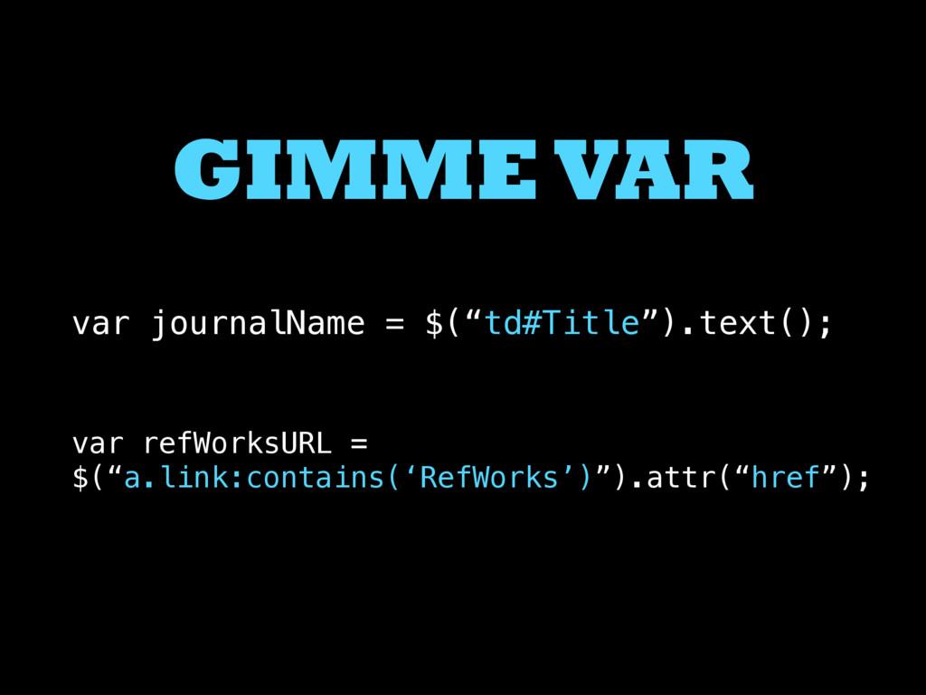 """GIMME VAR var journalName = $(""""td#Title"""").text(..."""