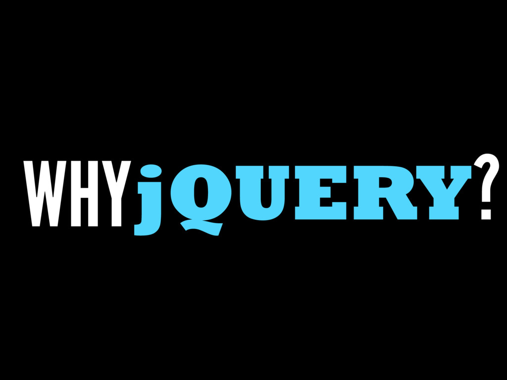 jQUERY? WHY