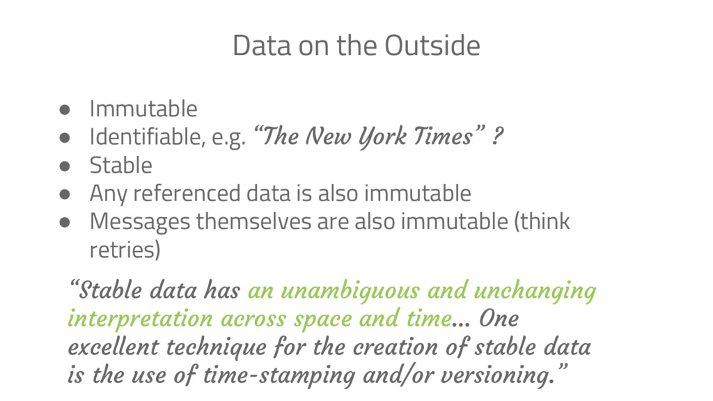 Data on the Outside ● Immutable ● Identifiable,...