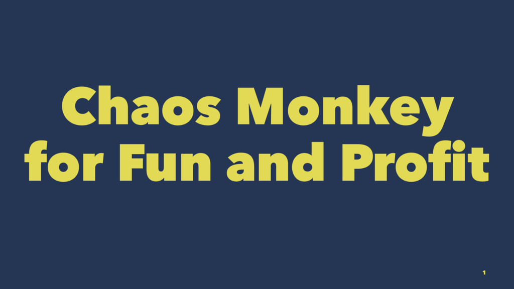 Chaos Monkey for Fun and Profit 1