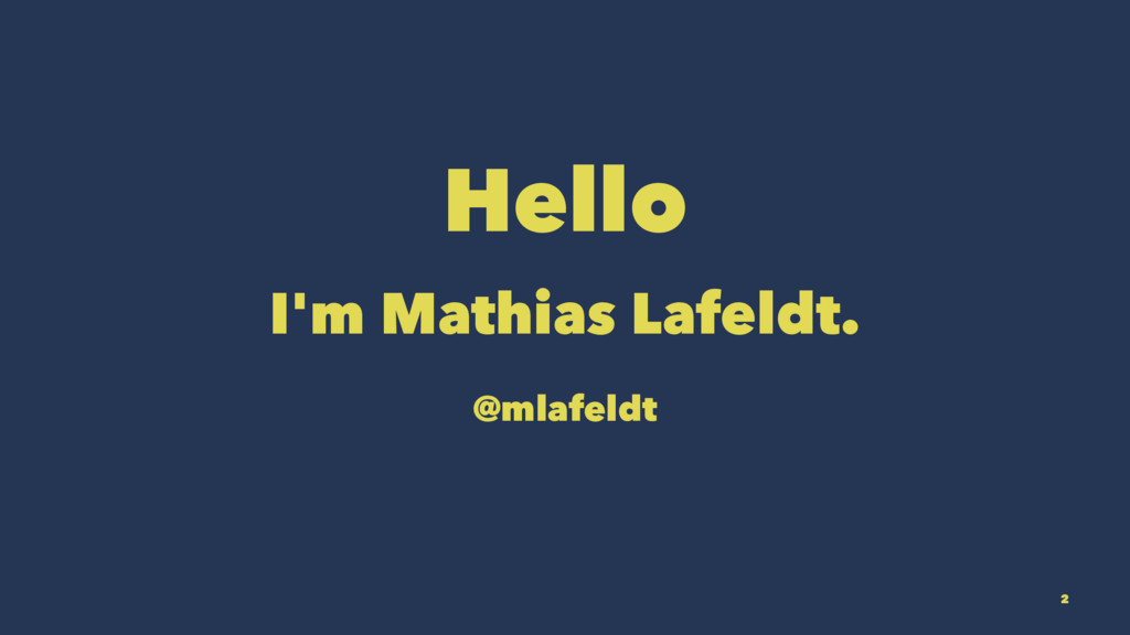 Hello I'm Mathias Lafeldt. @mlafeldt 2