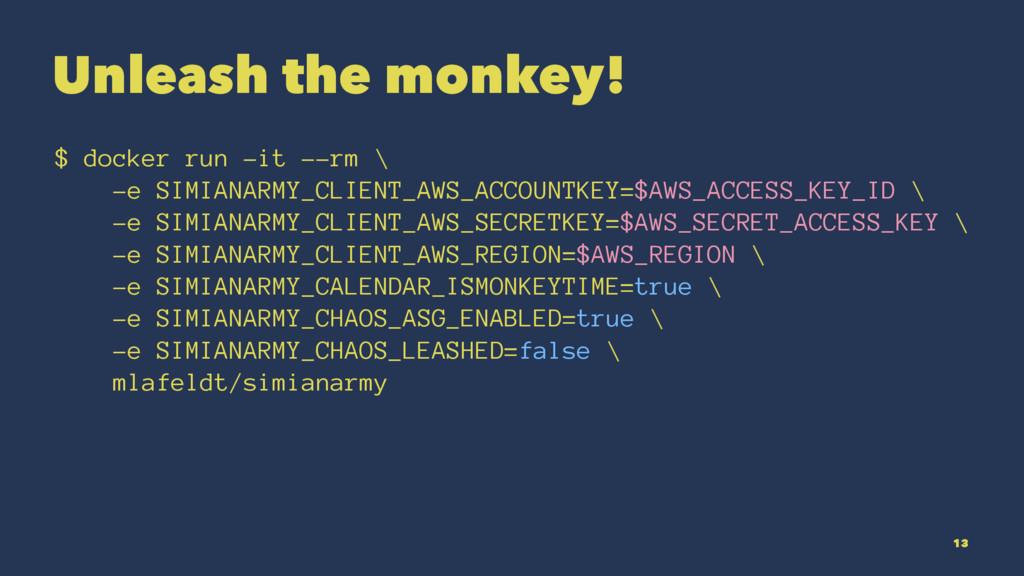 Unleash the monkey! $ docker run -it --rm \ -e ...