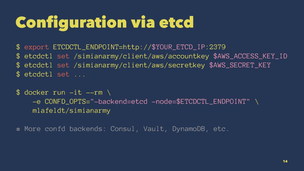 Configuration via etcd $ export ETCDCTL_ENDPOIN...